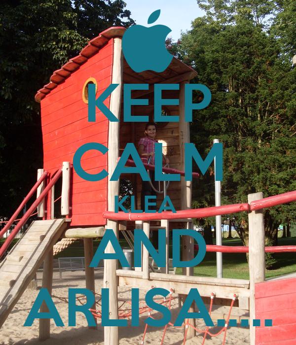 KEEP CALM KLEA  AND ARLISA.....