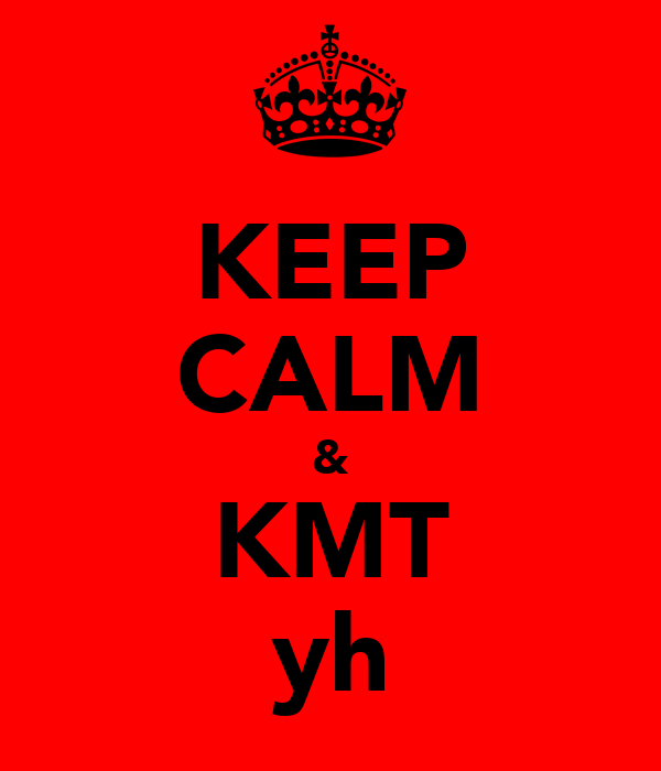 KEEP CALM & KMT yh