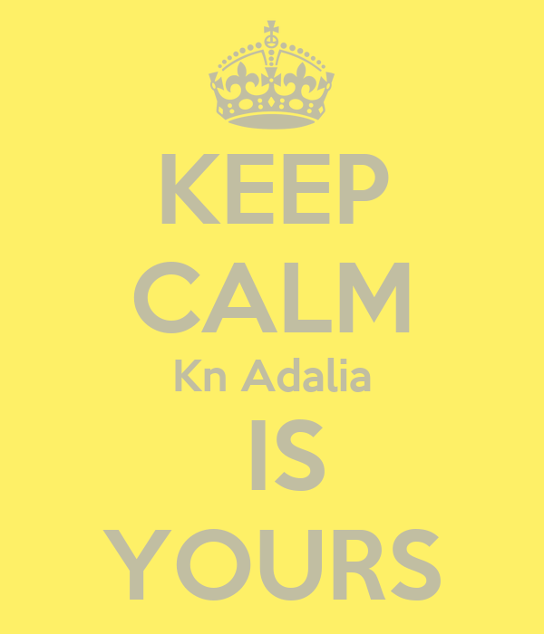 KEEP CALM Kn Adalia  IS YOURS