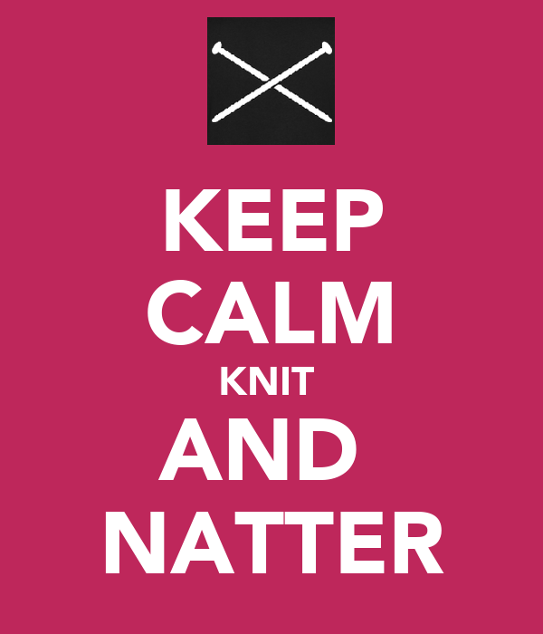 KEEP CALM KNIT  AND  NATTER