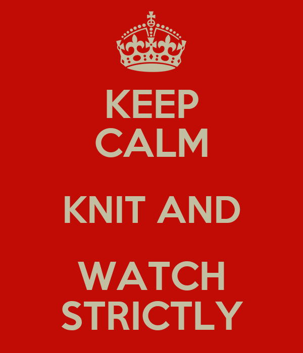 KEEP CALM KNIT AND WATCH STRICTLY