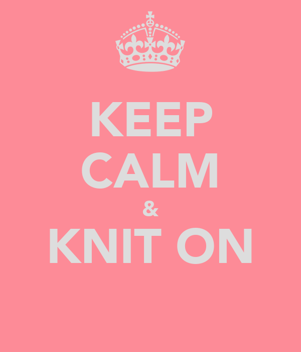 KEEP CALM & KNIT ON