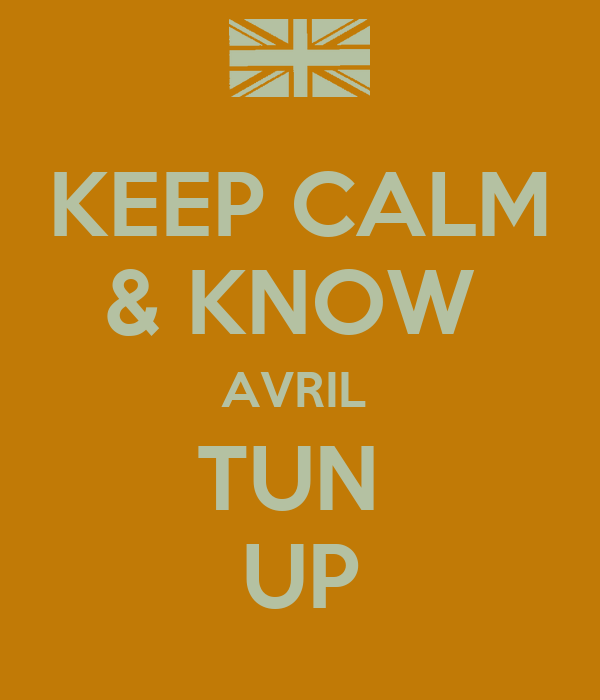 KEEP CALM & KNOW  AVRIL  TUN  UP