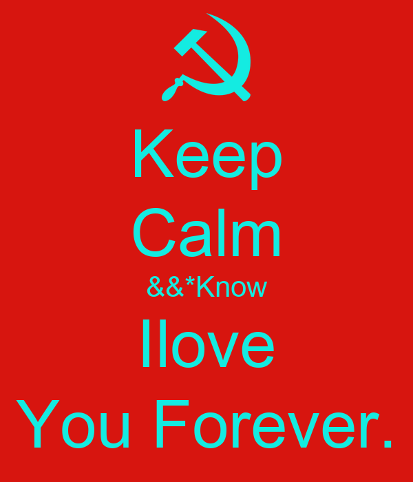 Keep Calm &&*Know Ilove You Forever.