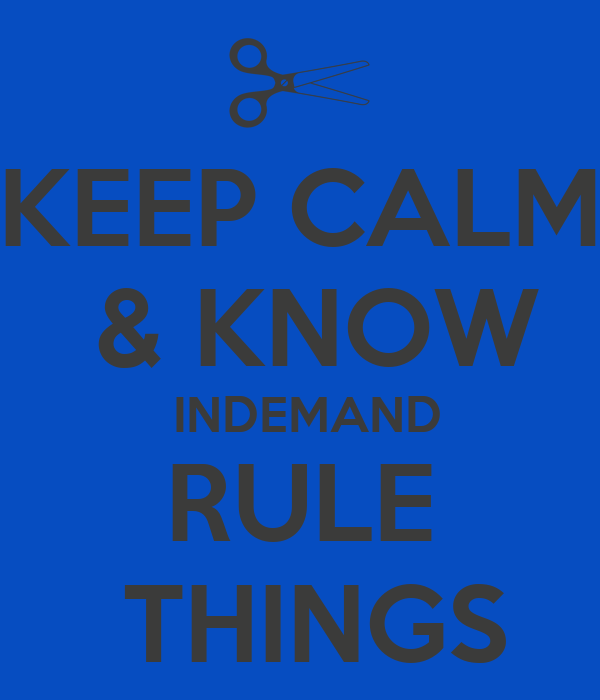 KEEP CALM  & KNOW  INDEMAND RULE  THINGS