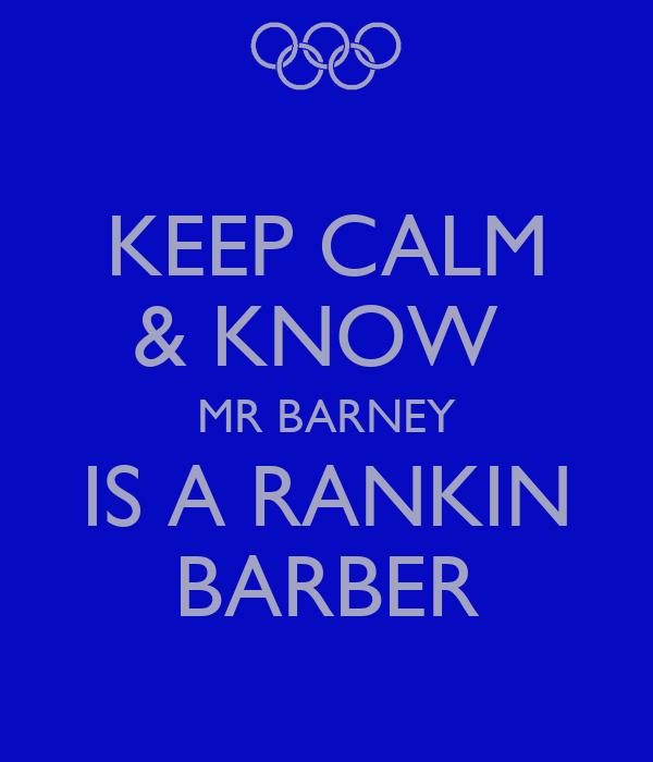 KEEP CALM & KNOW  MR BARNEY IS A RANKIN BARBER