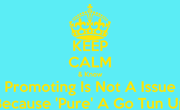 KEEP CALM & Know Promoting Is Not A Issue Because 'Pure' A Go Tun Up