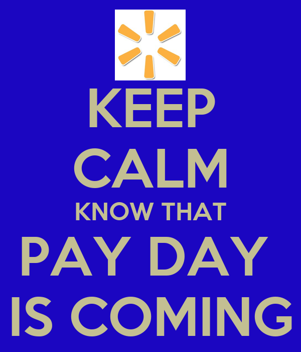 KEEP CALM KNOW THAT PAY DAY  IS COMING
