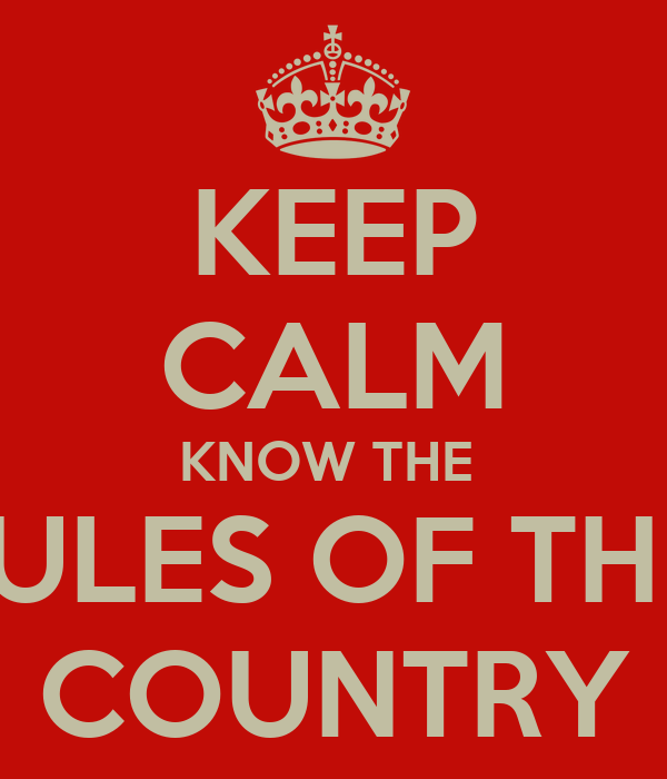 KEEP CALM KNOW THE  RULES OF THE  COUNTRY