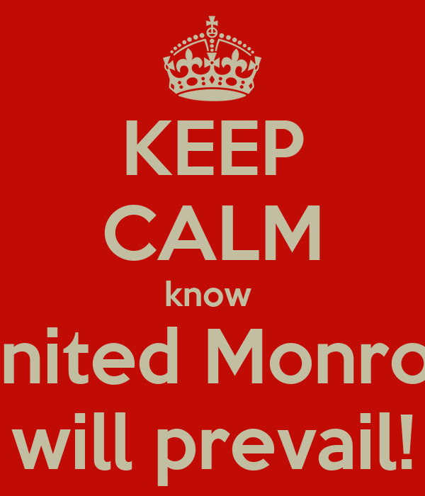 KEEP CALM know  United Monroe will prevail!