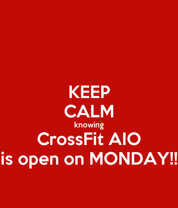 KEEP CALM knowing CrossFit AIO is open on MONDAY!!