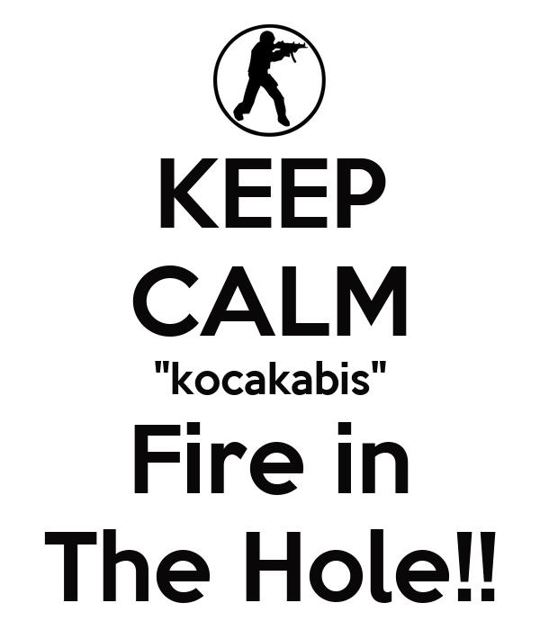 "KEEP CALM ""kocakabis"" Fire in The Hole!!"