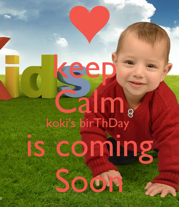 keep  Calm koki's birThDay  is coming Soon