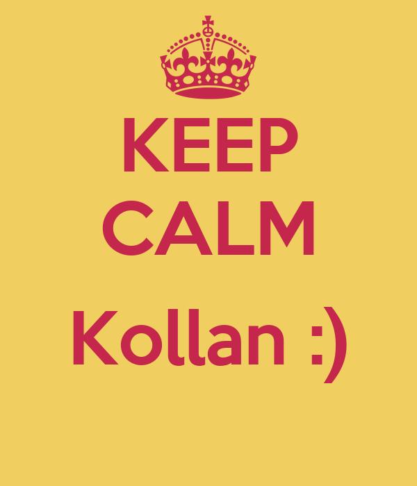 KEEP CALM  Kollan :)