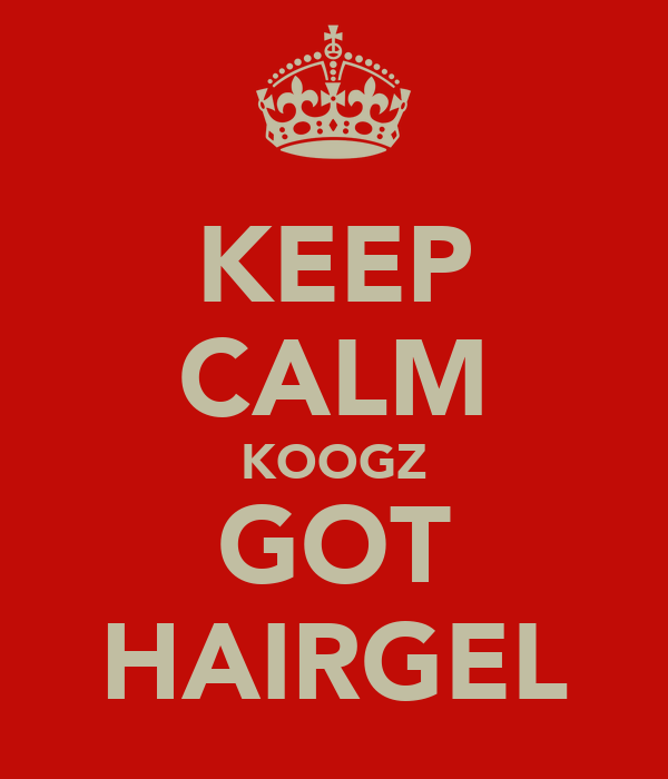 KEEP CALM KOOGZ GOT HAIRGEL