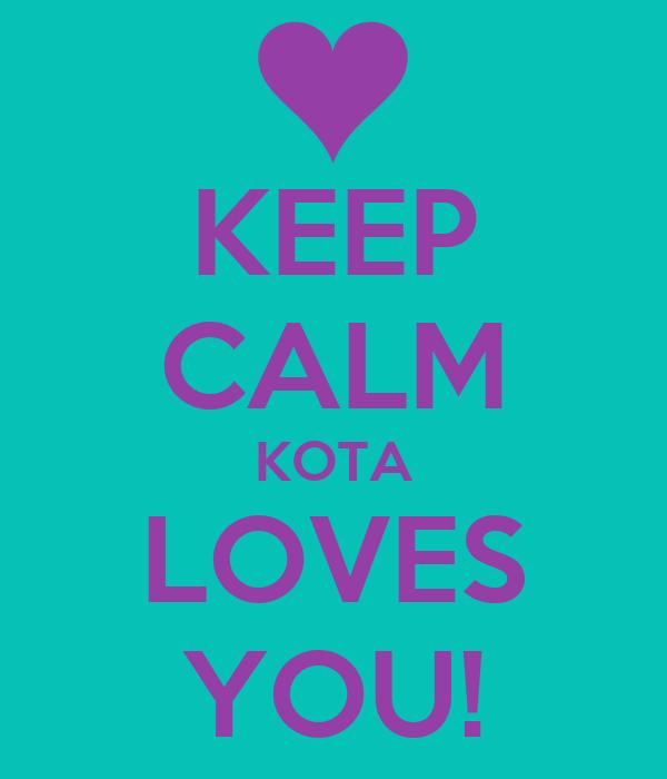 KEEP CALM KOTA LOVES YOU!