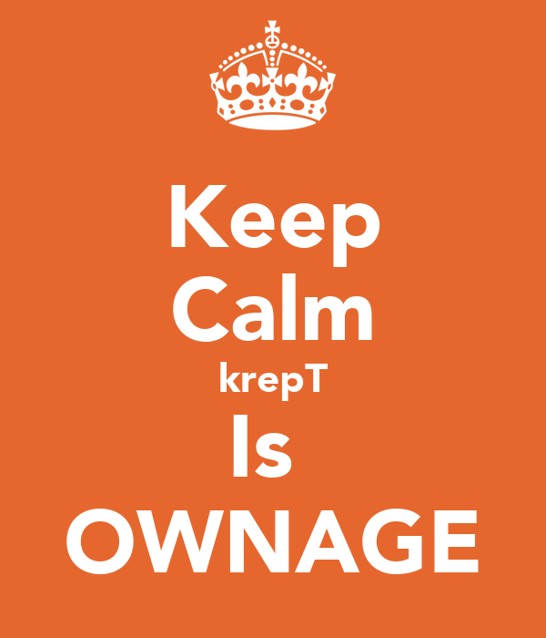 Keep Calm krepT Is  OWNAGE