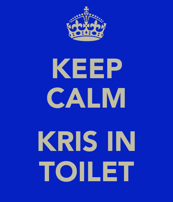 KEEP CALM  KRIS IN TOILET