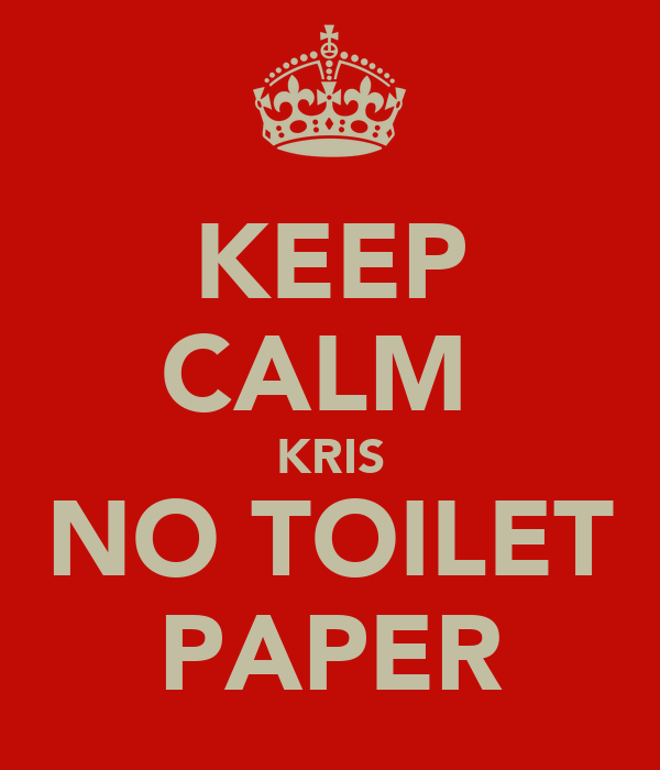 KEEP CALM  KRIS NO TOILET PAPER