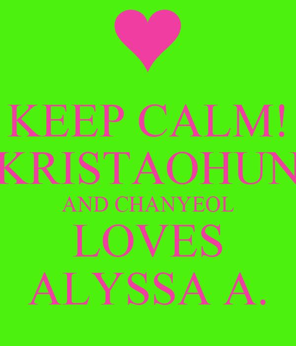 KEEP CALM! KRISTAOHUN AND CHANYEOL LOVES ALYSSA A.