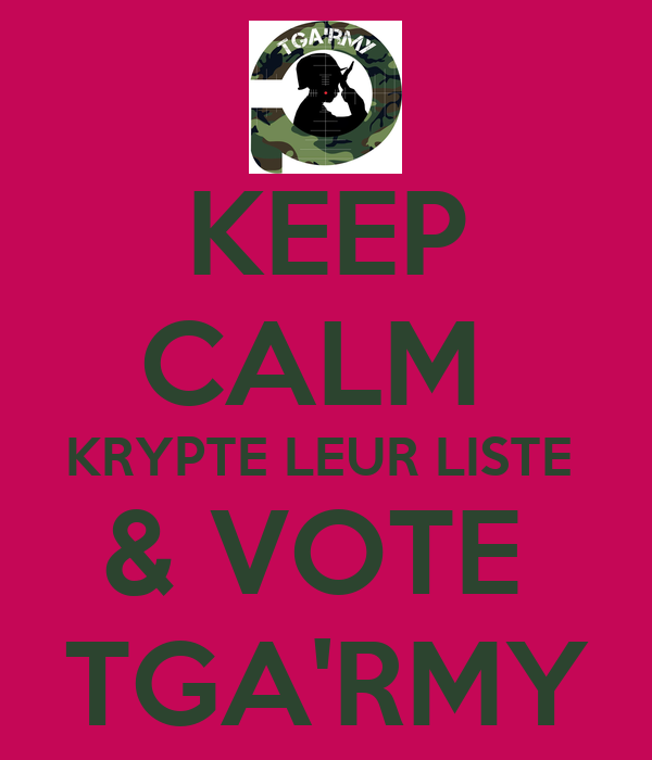 KEEP CALM  KRYPTE LEUR LISTE  & VOTE  TGA'RMY