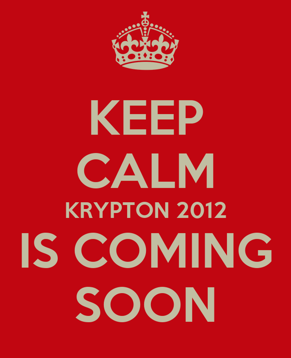 KEEP CALM KRYPTON 2012 IS COMING SOON