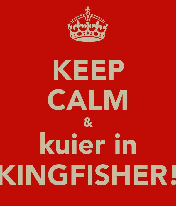 KEEP CALM & kuier in KINGFISHER!