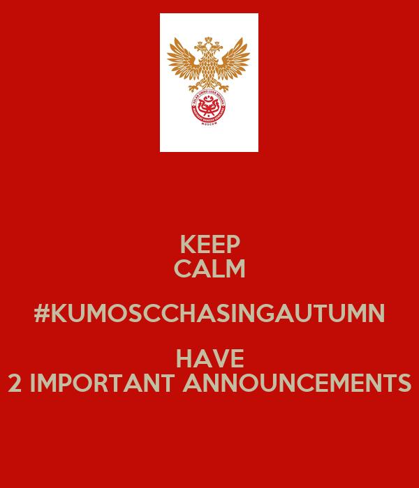 KEEP CALM #KUMOSCCHASINGAUTUMN HAVE 2 IMPORTANT ...