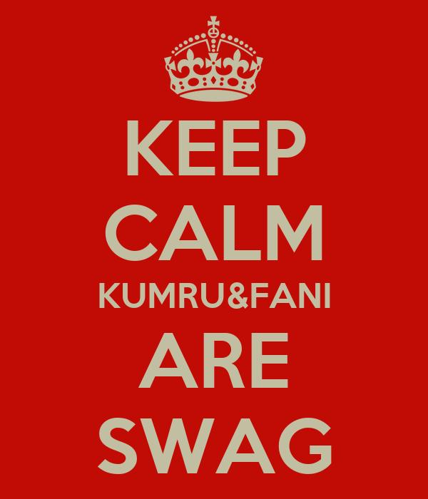 KEEP CALM KUMRU&FANI ARE SWAG