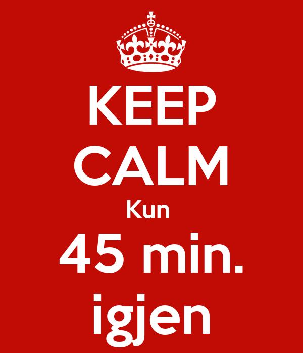 KEEP CALM Kun  45 min. igjen