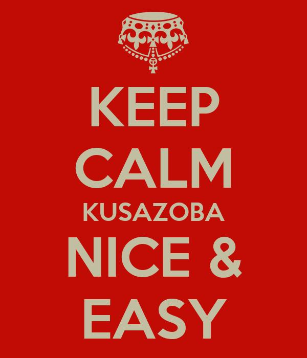 KEEP CALM KUSAZOBA NICE & EASY