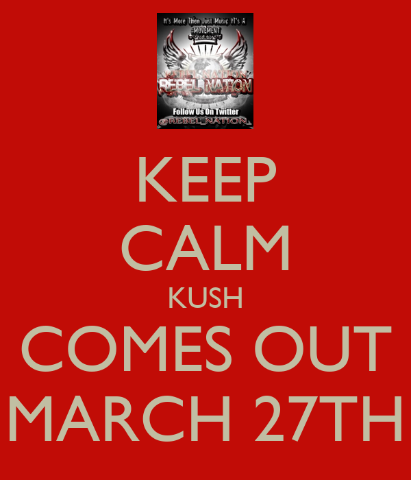 KEEP CALM KUSH COMES OUT MARCH 27TH