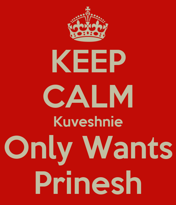 KEEP CALM Kuveshnie Only Wants Prinesh