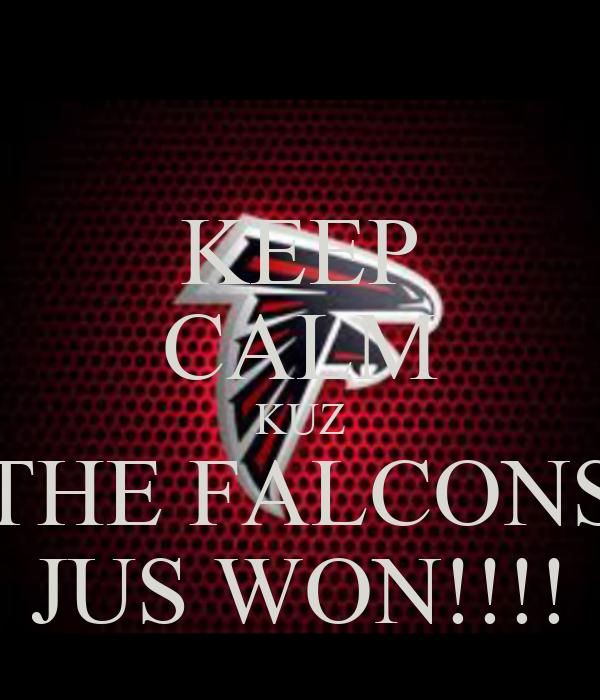 KEEP CALM KUZ THE FALCONS JUS WON!!!!