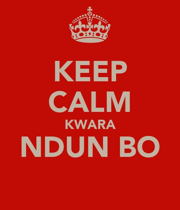 KEEP CALM KWARA NDUN BO