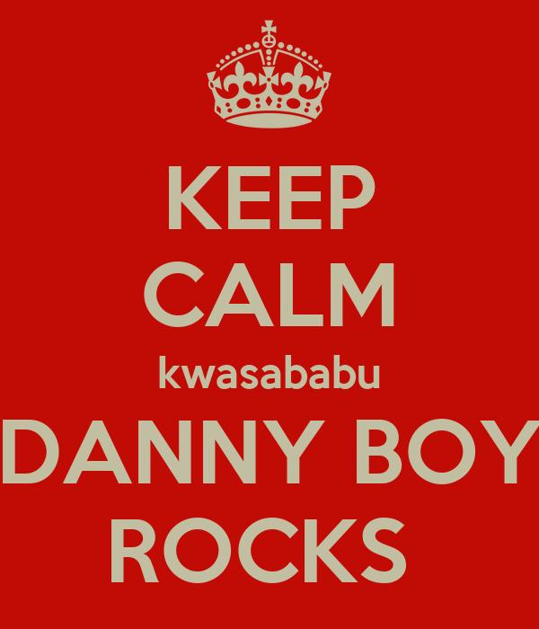 KEEP CALM kwasababu DANNY BOY ROCKS