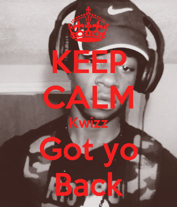KEEP CALM Kwizz Got yo Back