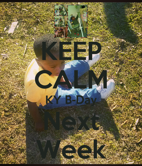 KEEP CALM KY B-Day Next Week