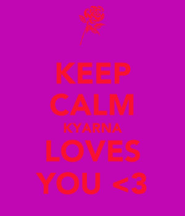 KEEP CALM KYARNA LOVES YOU <3