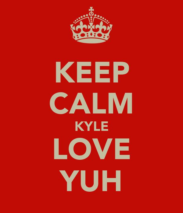 KEEP CALM KYLE LOVE YUH