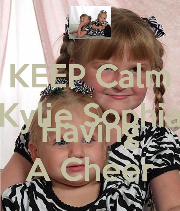 KEEP Calm Kylie Sophia Are Having A Cheer