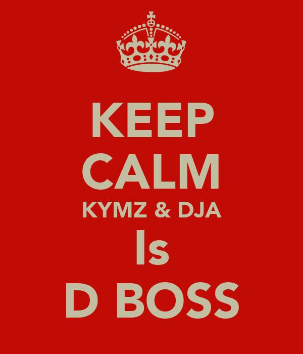 KEEP CALM KYMZ & DJA Is D BOSS