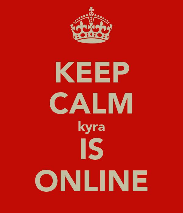 KEEP CALM kyra IS ONLINE