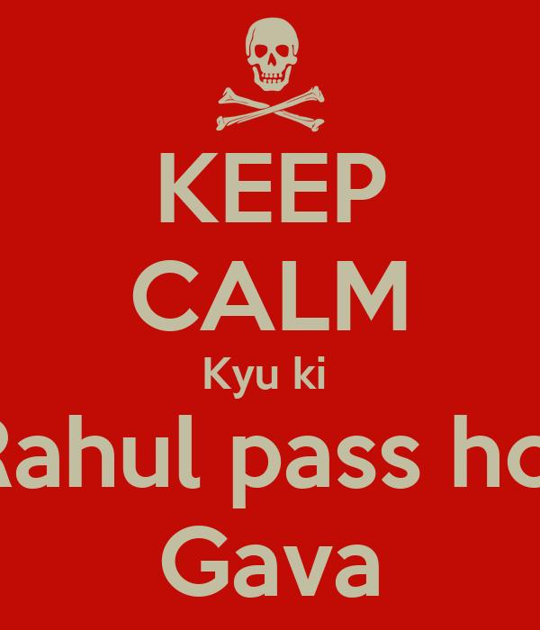 KEEP CALM Kyu ki  Rahul pass hoi Gava