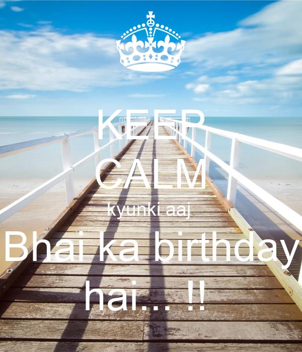 KEEP CALM kyunki aaj  Bhai ka birthday hai... !!