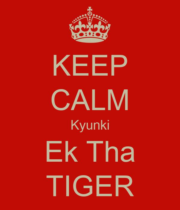 KEEP CALM Kyunki Ek Tha TIGER