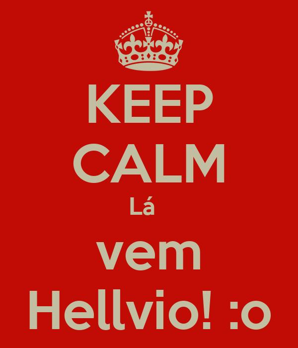 KEEP CALM Lá   vem Hellvio! :o