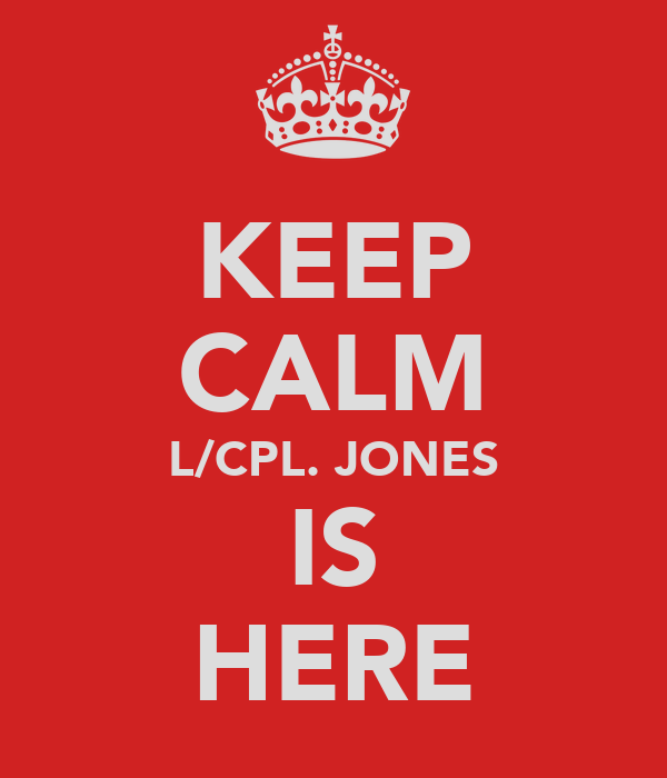 KEEP CALM L/CPL. JONES IS HERE
