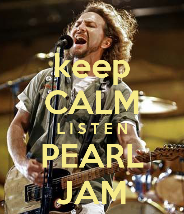 keep CALM L I S T E N PEARL JAM