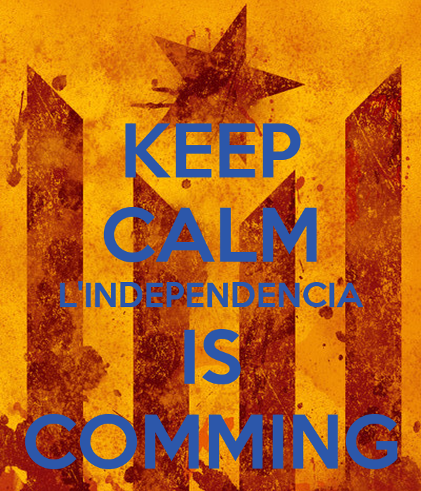 KEEP CALM L'INDEPENDENCIA IS COMMING